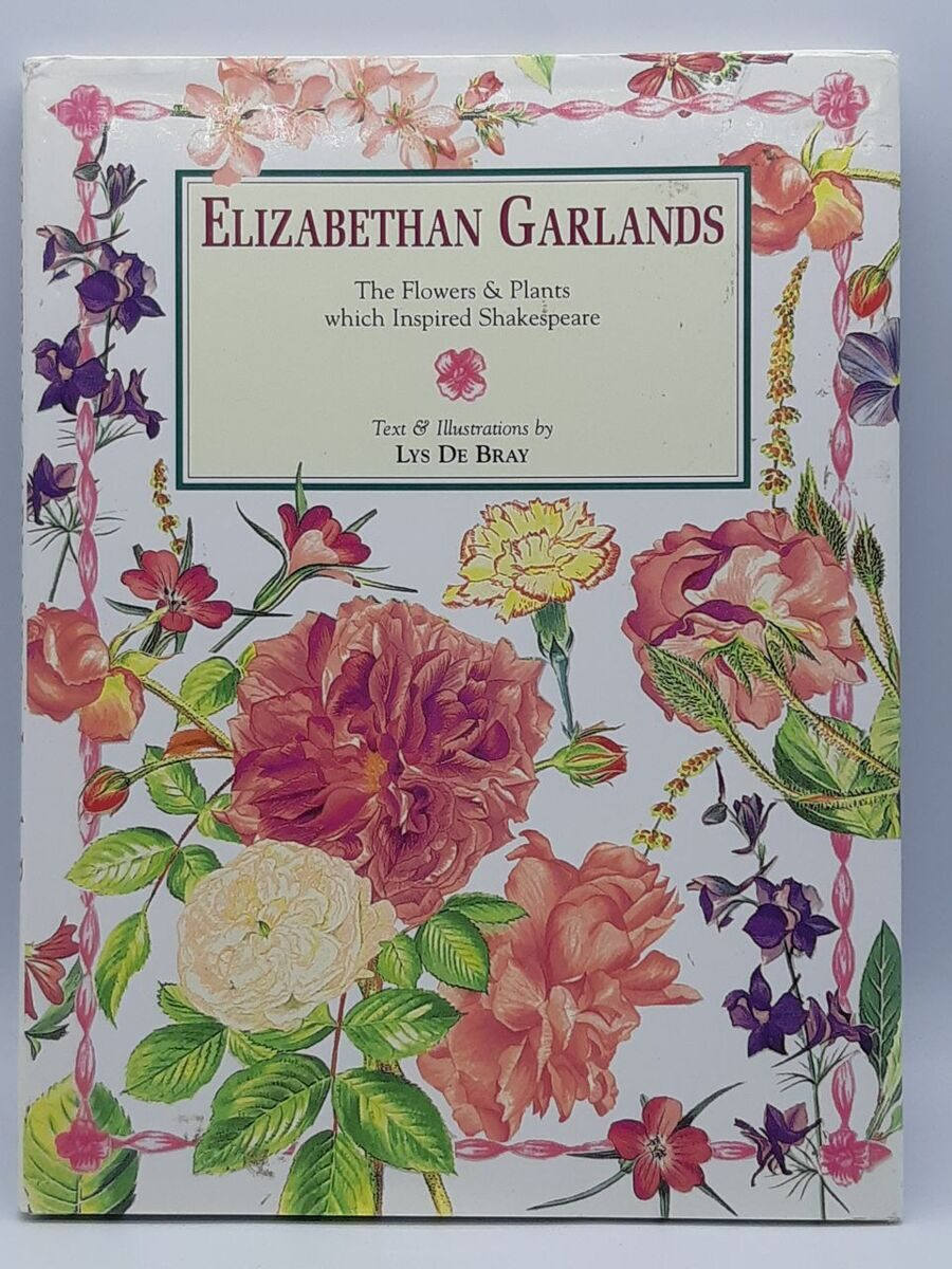 5P30 Elisabethan Garlands. The flowers and Plants wich inspired Shakespeare, Lys De Bray