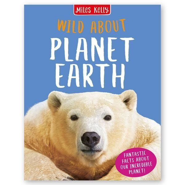 D63 Wild About Planet Earth, Miles Kelly Publishing